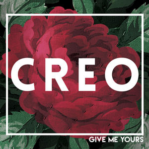 CREO - Give Me Yours