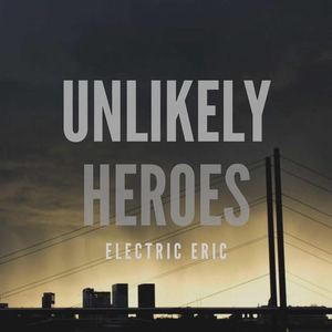 Electric Eric - Unlikely Heroes