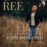 Ree - In The Middle Of It