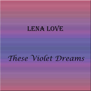 Lena Love - These violet dreams