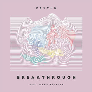 Frythm - Breakthrough ft. Rome Fortune