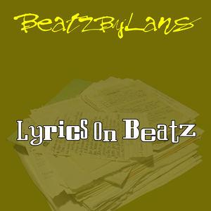 BeatzByLans - Lyrics On Beatz