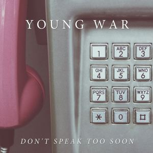 Young War - Don't Speak Too Soon