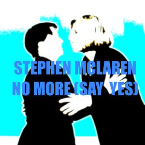 Stephen McLaren - No More (Say Yes)