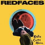 RedFaces - Katie Come Home