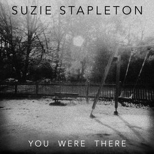 Suzie Stapleton - You Were There