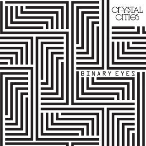 Crystal Cities - Binary Eyes