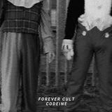 FOREVER CULT - CODEINE