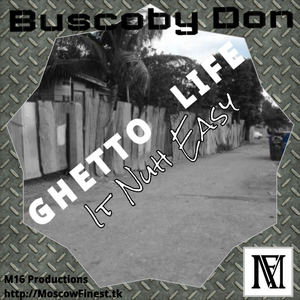 Buscoby Don - Ghetto Life It Nuh Easy