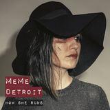 MeMe Detroit - How She Runs