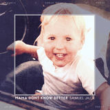 Samuel Jack - Mama Don't Know Better