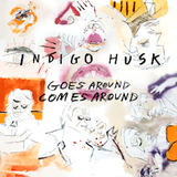Indigo Husk - Goes Around Comes Around