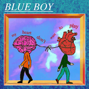 Blue Boy - My Heart Don't Want To Play