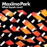 Maximo Park - What Equals Love?