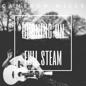 Cameron Mills - Burning on Full Steam