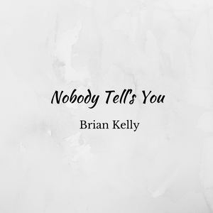 Brian Kelly - Nobody Tell's You
