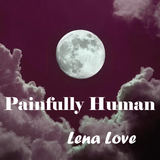 Lena Love - Painfully Human