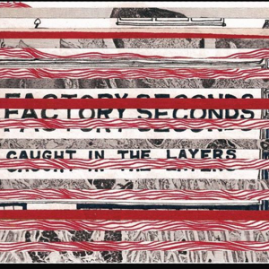 Factory Seconds - Caught In The Layers
