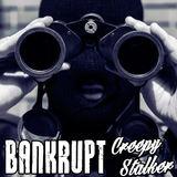 bankrupt - Creepy Stalker