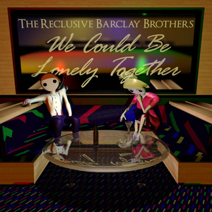 The Reclusive Barclay Brothers - We Could Be Lonely Together