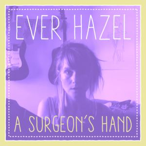Ever Hazel - A Surgeon's Hand