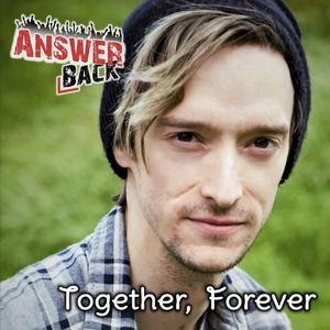 Answer Back - Together, Forever