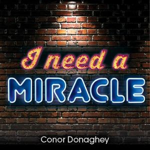 Conor Donaghey - I Need A Miracle