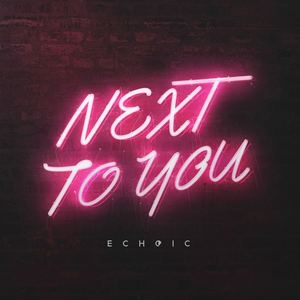Echoic - Next to You