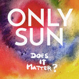 Only Sun - Does It Matter? (Radio Version)