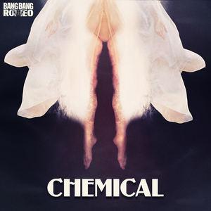 Bang Bang Romeo - Chemical