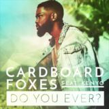 Cardboard Foxes - Do You Ever