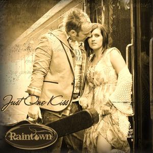 Raintown - Just One Kiss