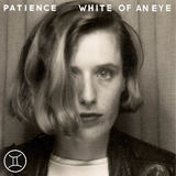Patience - White Of An Eye