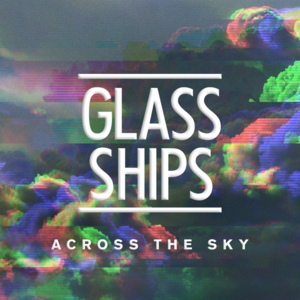 Glass Ships - Across the Sky