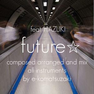 e-komatsuzaki(feat Vocal) - future☆feat HAZUKI(Original Dance POP EDM Remix)