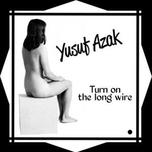 Yusuf Azak - Turn on the Long Wire