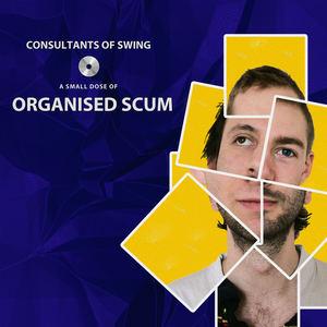 Organised Scum - Consultants of Swing