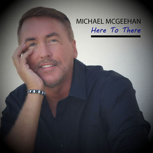 Michael McGeehan - Here To There