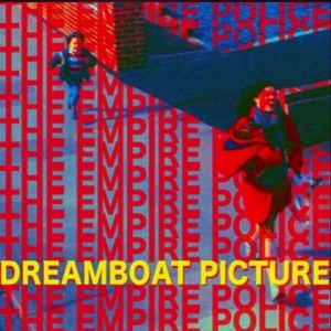 The Empire Police - Dreamboat Picture