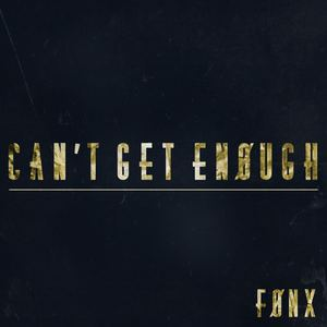 FØNX - Can't Get Enough