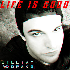 William Drake Singer - EDM: Life Is Good - William Drake