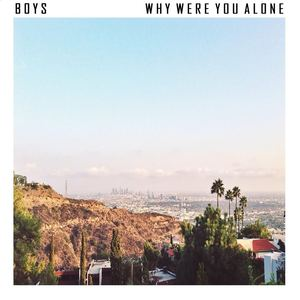 BOYS - Why Were You Alone