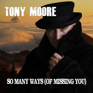Tony Moore - So Many Ways (Of Missing You)