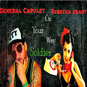 General Capulet - On Your Way Soldier (Featuring Rebecca Grant)