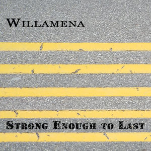Willamena - Strong Enough to Last
