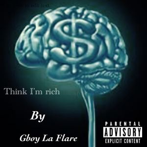 Gboy LaFlare - I think I'm rich