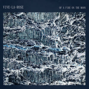 Vive La Rose - Of A Fire On The Moon