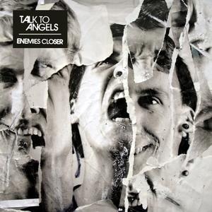 Talk To Angels - ENEMIES CLOSER (CLEAN)