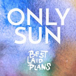 Only Sun - Best Laid Plans