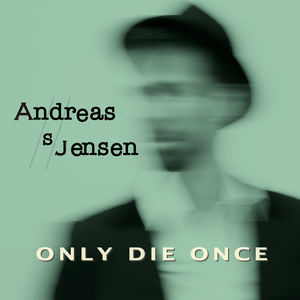 Andreas S Jensen - Only Die Once